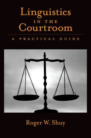 Linguistics in the Courtroom A Practical Guide
