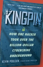 Kingpin: How One Hacker Took Over the Billion-Dollar Cybercrime Underground by Kevin Poulsen