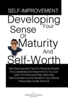 Self-Improvement: Developing Your Sense Of Maturity And Self-Worth: Self-Improvement Tips For Personal Growth And Leadership Development So You Can Le by Susanne D. Packard