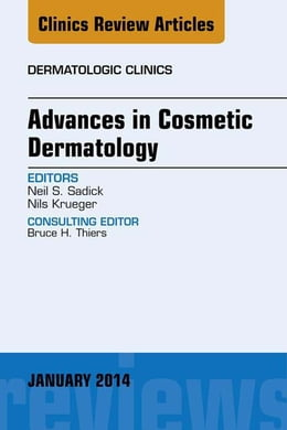 Book Advances in Cosmetic Dermatology, an Issue of Dermatologic Clinics, by Neil S. Sadick
