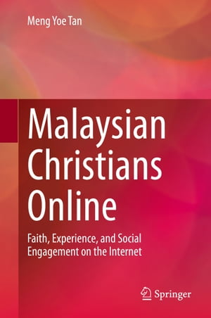 Malaysian Christians Online: Faith, Experience, and Social Engagement on the Internet by Meng Yoe Tan