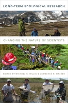 Long-Term Ecological Research: Changing the Nature of Scientists by Michael R. Willig