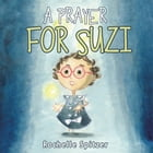 A Prayer for Suzi by Rochelle Spitzer