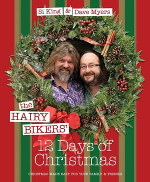 The Hairy Bikers' 12 Days of Christmas Fabulous Festive Recipes to Feed Your Family and Friends
