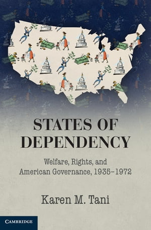 States of Dependency Welfare,  Rights,  and American Governance,  1935?1972