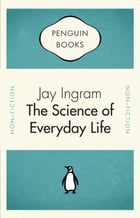 Penguin Celebrations - The Science of Everyday Life by Jay Ingram