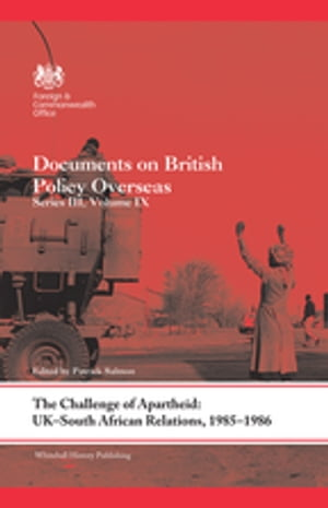 The Challenge of Apartheid: UK?South African Relations,  1985?1986 Documents on British Policy Overseas. Series III,  Volume IX