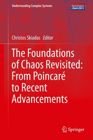 The Foundations of Chaos Revisited: From Poincaré to Recent Advancements by Christos Skiadas