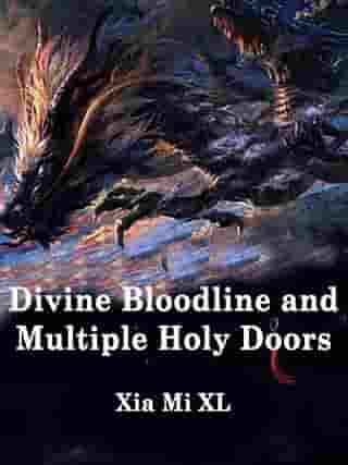 Divine Bloodline and Multiple Holy Doors: Volume 3 by Xia Mi