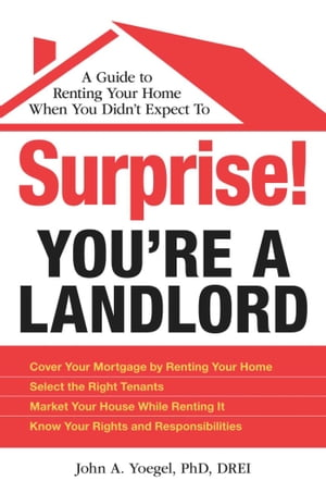 Surprise! You're a Landlord: A Guide to Renting Your Home When You Didn't Expect To de John A Yoegel