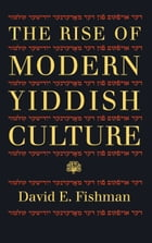 The Rise of Modern Yiddish Culture by David E. Fishman