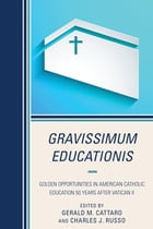 Gravissimum Educationis: Golden Opportunities in American Catholic Education 50 Years after Vatican…