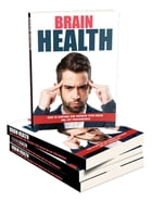Brain Health: How to Nurture and Nourish Your Brain for Top Performance by Anonymous