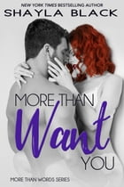More Than Want You: More Than Words Series - Book 1 by Shayla Black