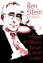 How to Ruin Your Love Life by Ben Stein