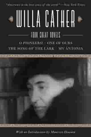 Willa Cather: Four Great Novels?O Pioneers!, One of Ours, The Song of the Lark, My Ántonia by Willa Cather