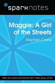 Maggie: A Girl of the Streets (SparkNotes Literature Guide)