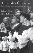 This Side of Heaven: Race, Ethnicity, and Christian Faith by Robert J. Priest