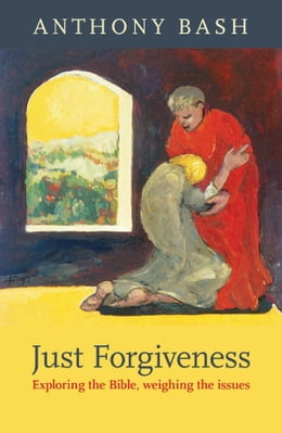 Book Just Forgiveness: Exploring the Bible, weighing the issues by Anthony Bash