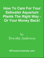 How To Care For Your Saltwater Aquarium Plants The Right Way - Or Your Money Back! by Editorial Team Of MPowerUniversity.com