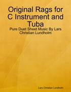 Original Rags for C Instrument and Tuba - Pure Duet Sheet Music By Lars Christian Lundholm by Lars Christian Lundholm