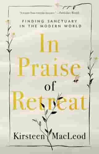 In Praise of Retreat: Finding Sanctuary in the Modern World by Kirsteen MacLeod