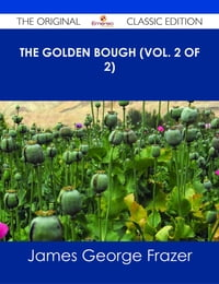 The Golden Bough (Vol. 2 of 2) - The Original Classic Edition