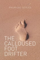 The Calloused Foot Drifter by Phurious Styles