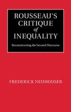 Rousseau's Critique of Inequality: Reconstructing the Second Discourse