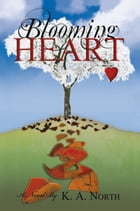 Blooming Heart by K.A. North