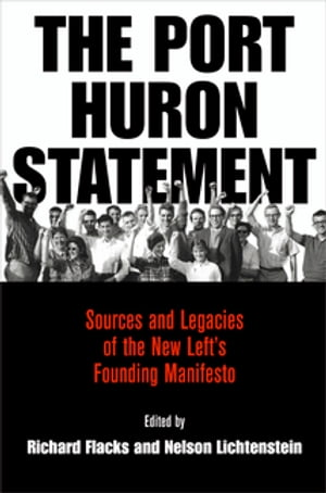 The Port Huron Statement Sources and Legacies of the New Left's Founding Manifesto