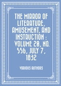 The Mirror of Literature, Amusement, and Instruction: Volume 20, No. 556, July 7, 1832
