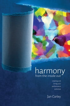 Harmony from the Inside Out: Creating and Living your Performance Potential