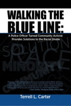 Walking the Blue Line: A Police Officer Turned Community Activist Provides Solutions to the Racial Divide by Terrell L. Carter