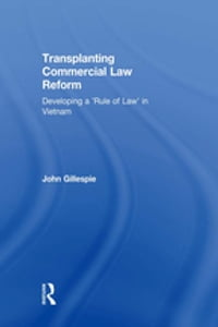 Transplanting Commercial Law Reform: Developing a 'Rule of Law' in Vietnam