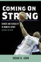 Coming On Strong: Gender and Sexuality in Women's Sport by Susan K Cahn