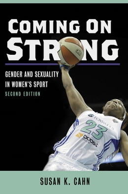 Book Coming On Strong: Gender and Sexuality in Women's Sport by Susan K Cahn