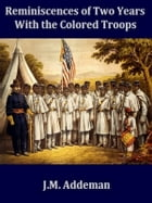 Reminiscences of Two Years with the Colored Troops by J. M. Addeman