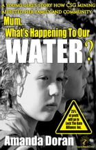 Mum, What's Happening To Our Water? by Amanda Doran
