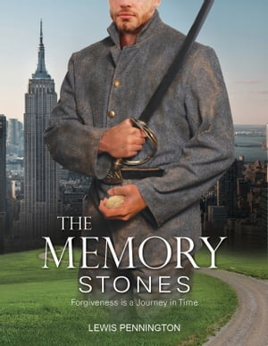 The Memory Stones: Forgiveness is a Journey in Time by Lewis Pennington
