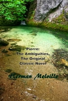 Pierre: The Ambiguities, The Original Classic Novel by Herman Melville