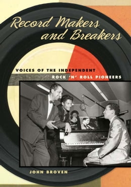 Book Record Makers and Breakers: Voices of the Independent Rock 'n' Roll Pioneers by John Broven