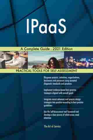 IPaaS A Complete Guide - 2021 Edition by Gerardus Blokdyk