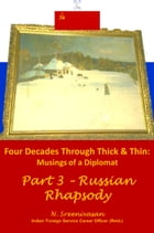 Four Decades through Thick & Thin: Musings of a Diplomat Part 3 – Russian Rhapsody