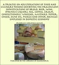 A Treatise on Adulterations of Food and Culinary Poisons Exhibiting the Fraudulent Sophistications of Bread, Beer, Wine, Spiritous Liquors, Tea, Coffee, Cream, Confectionery, Vinegar, Mustard, Pepper, Cheese, Olive Oil, Pickles