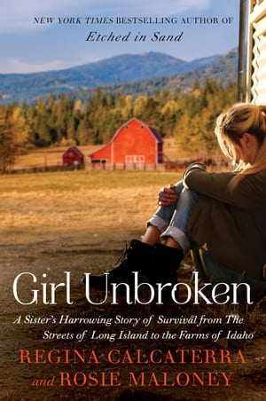 Girl Unbroken A Sister's Harrowing Story of Survival from The Streets of Long Island to the Farms of Idaho