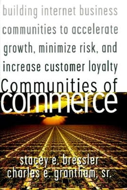 Book Communities of Commerce: Building Internet Business Communities to Accelerate Growth, Minimize Risk… by Bressler, Stacey