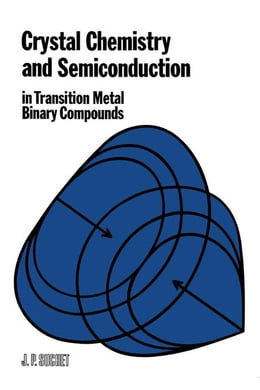 Book Crystal Chemistry and Semiconduction in Transition Metal Binary Compounds by Suchet, J