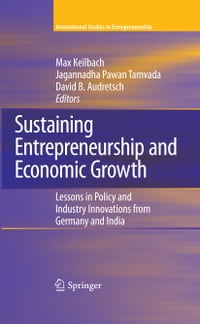 Sustaining Entrepreneurship and Economic Growth: Lessons in Policy and Industry Innovations from…