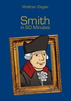 Smith in 60 Minutes: Great Thinkers in 60 Minutes by Walther Ziegler
